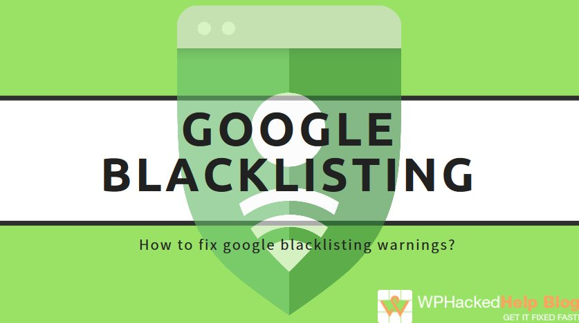 Google Blacklisting - How to Remove Google Blacklist Warnings