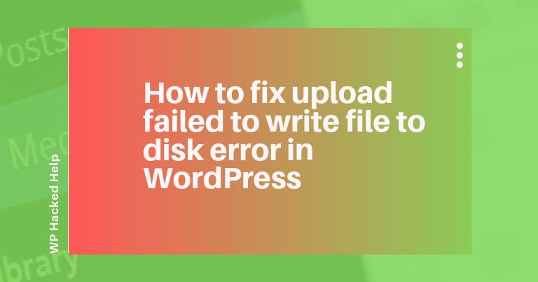 WordPress Upload Failed To Write File To Disk