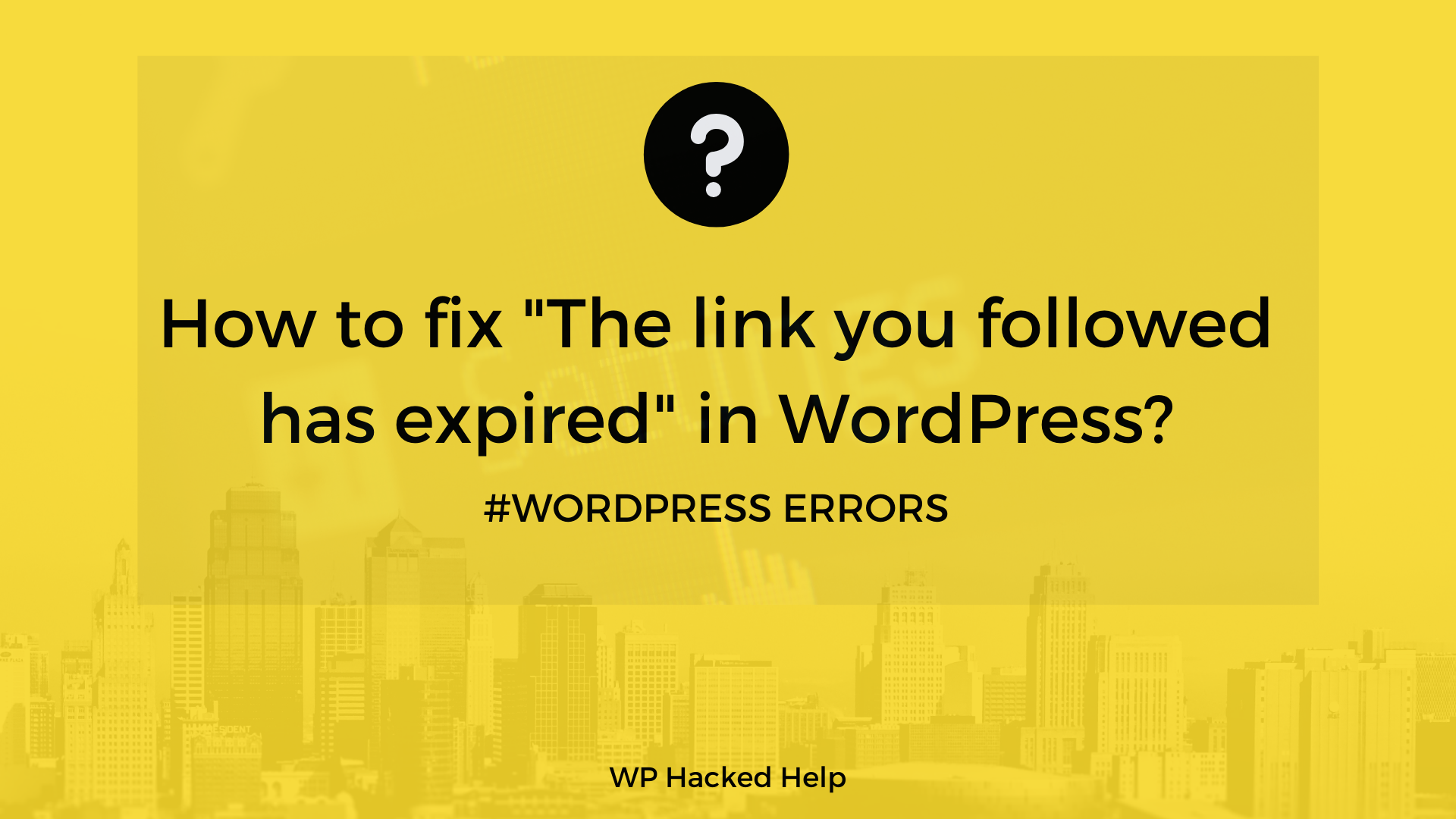 """How to fix """"The link you followed has expired"""" in WordPress?"""